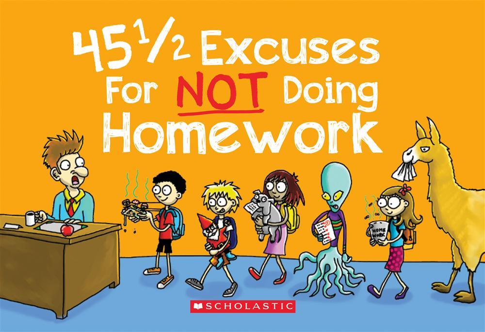 what are some excuses for not doing your homework Funny excuses for not doing homework i was always a good, on-time, a-b student who always had his homework ready to present as the class bell rang.